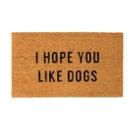 I HOPE YOU LIKE DOGS doormat